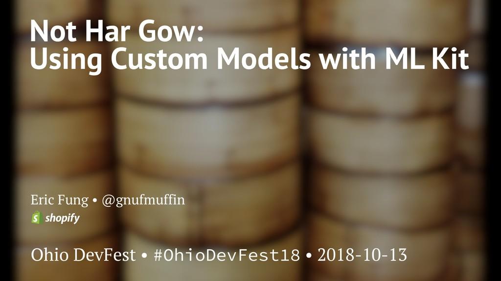 Not Har Gow: Using Custom Models with ML Kit Er...