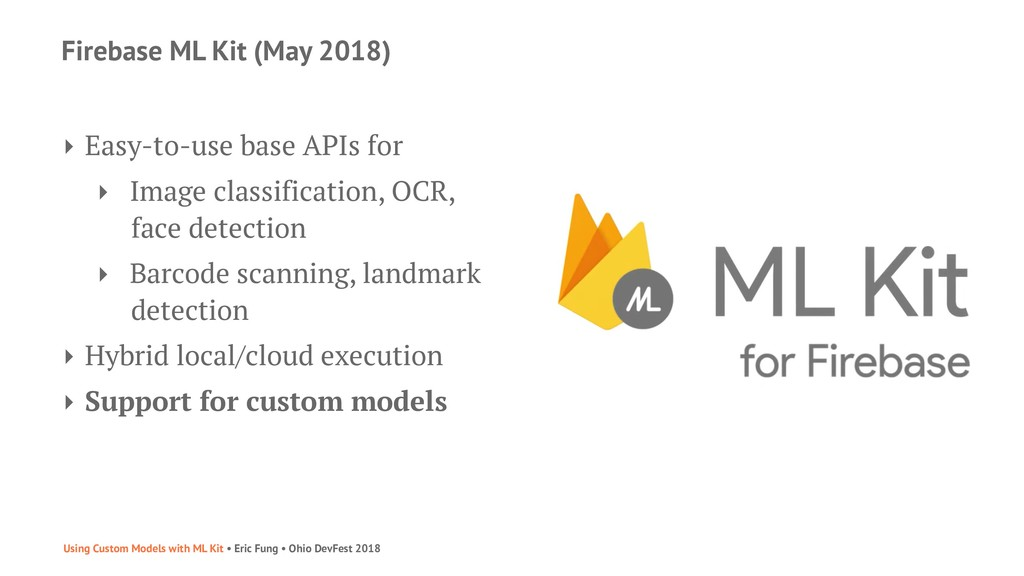 Firebase ML Kit (May 2018) ‣ Easy-to-use base A...
