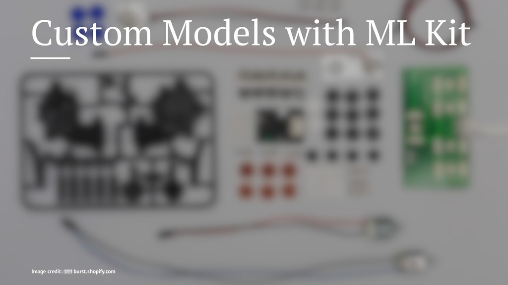 Custom Models with ML Kit Image credit: burst.s...