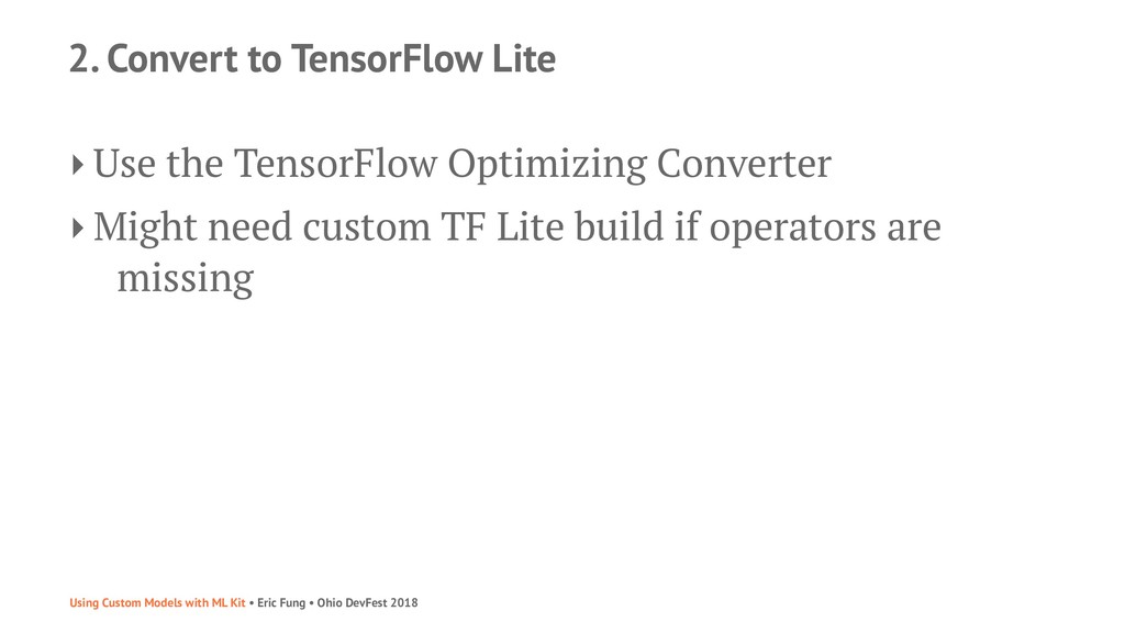 2. Convert to TensorFlow Lite ‣ Use the TensorF...
