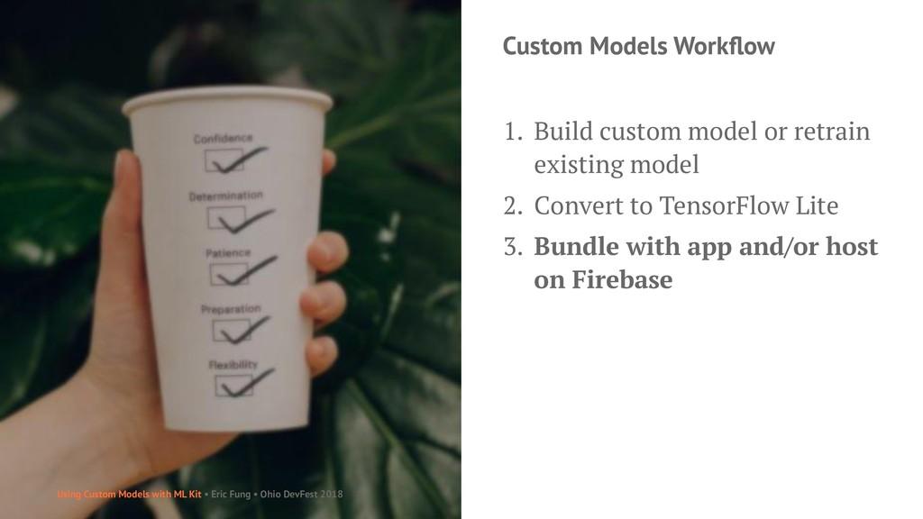 Custom Models Workflow 1. Build custom model or ...