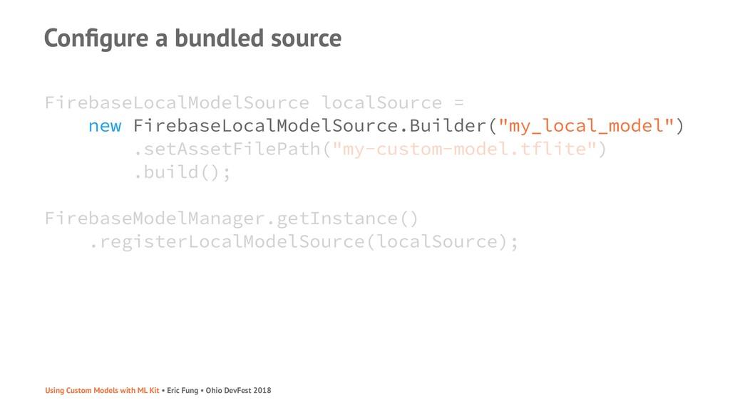 Configure a bundled source FirebaseLocalModelSou...