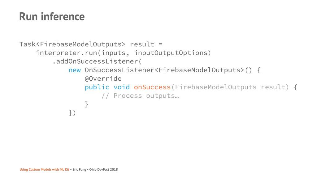 Run inference Task<FirebaseModelOutputs> result...