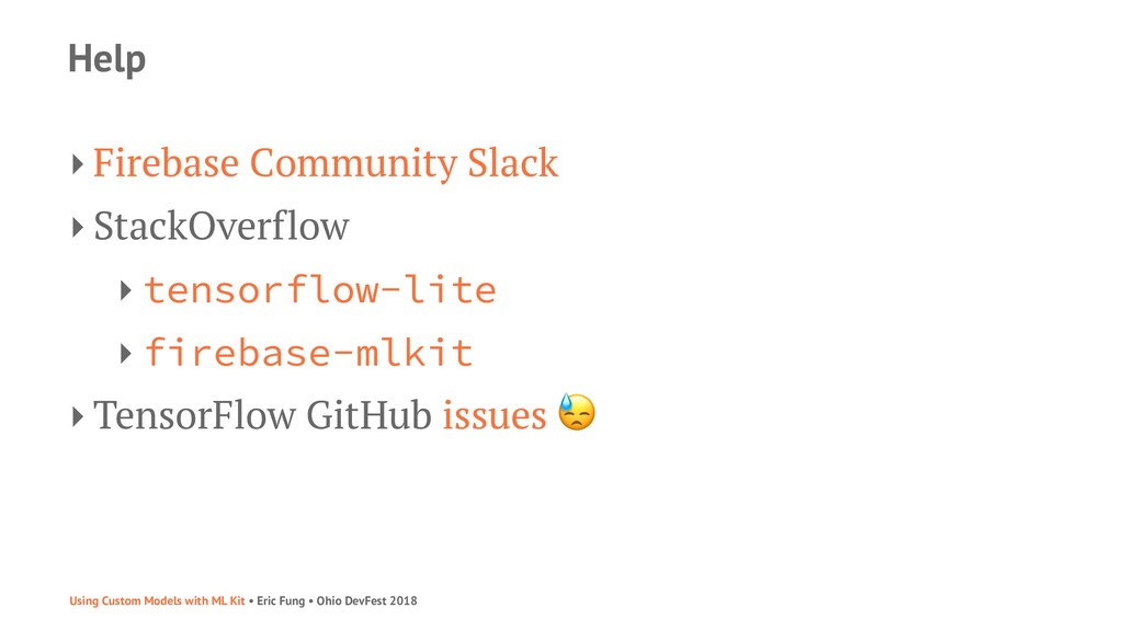 Help ‣ Firebase Community Slack ‣ StackOverflow...