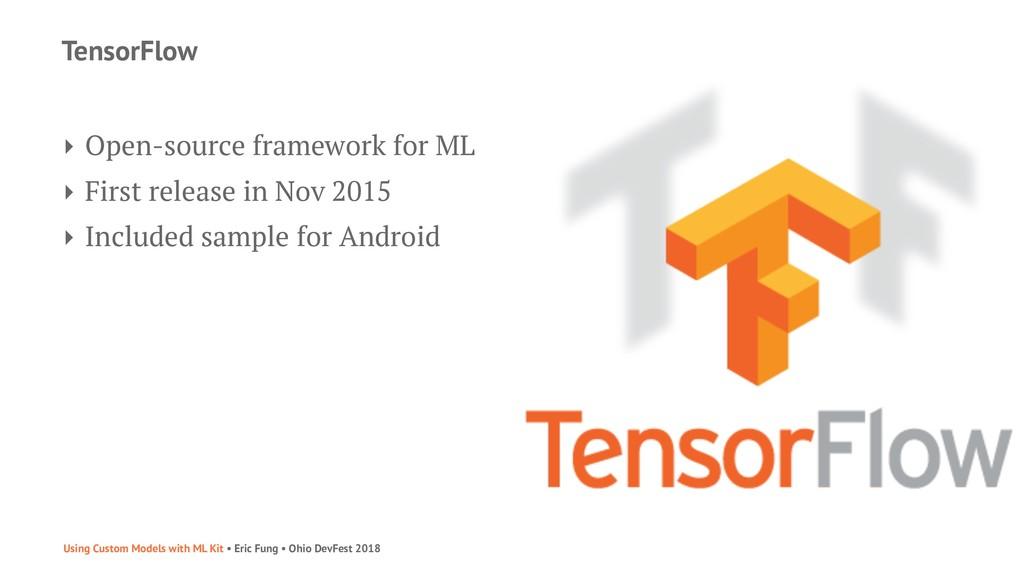 TensorFlow ‣ Open-source framework for ML ‣ Fir...