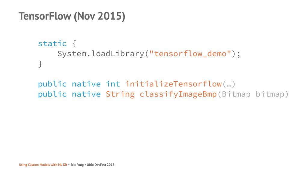TensorFlow (Nov 2015) static { System.loadLibra...