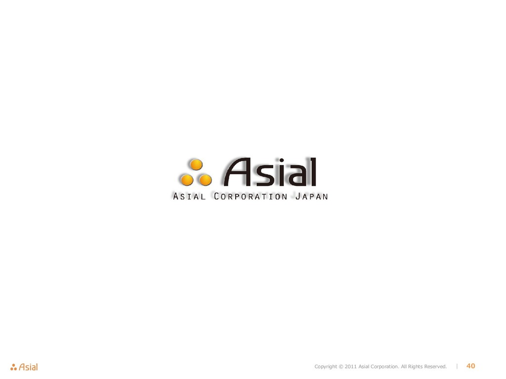 Copyright © 2011 Asial Corporation. All Rights ...