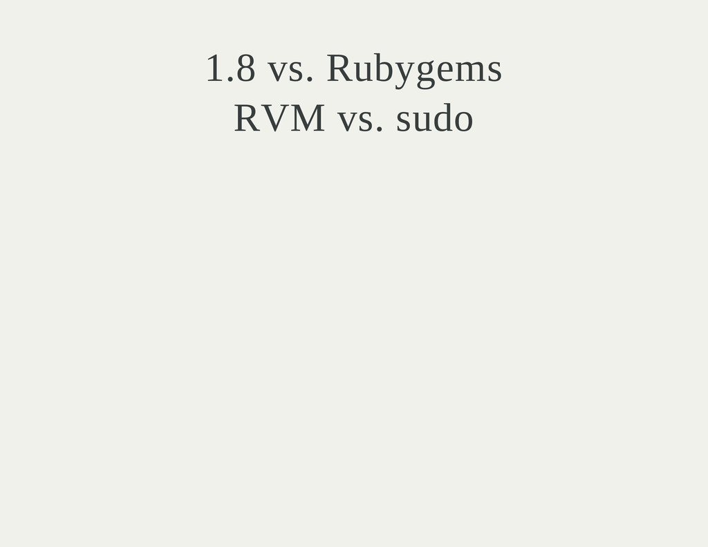 1.8 vs. Rubygems RVM vs. sudo