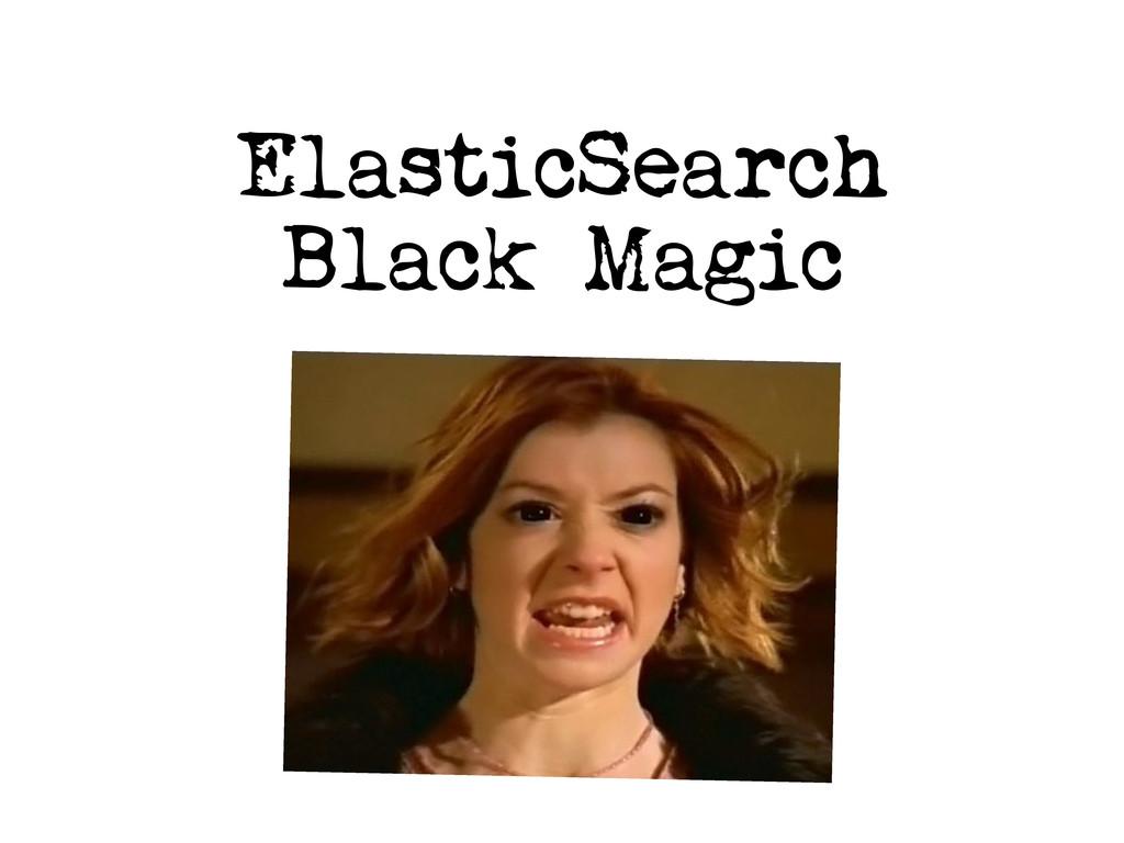 ElasticSearch Black Magic