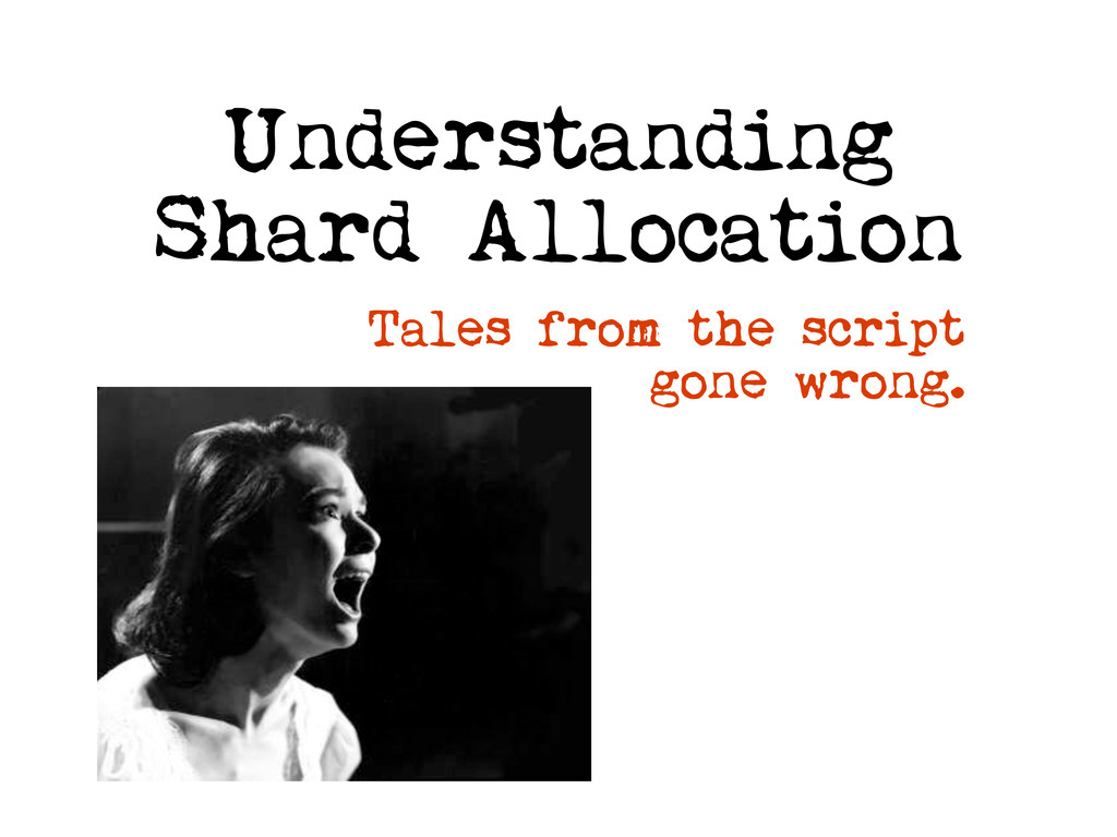 Understanding Shard Allocation Tales from the s...