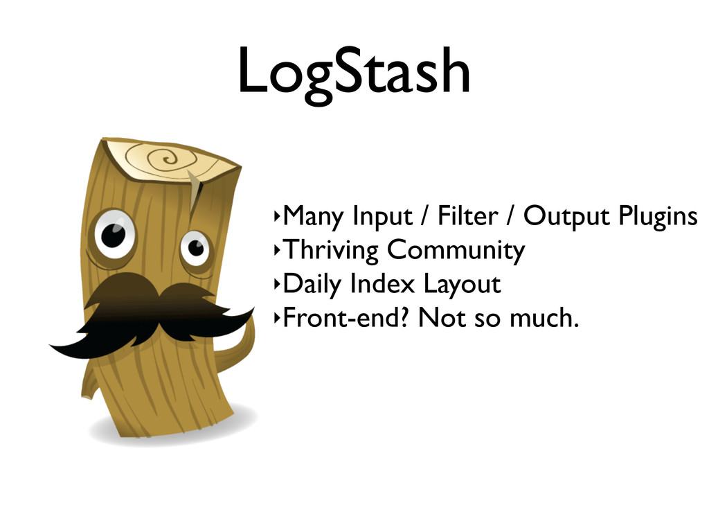 LogStash ‣Many Input / Filter / Output Plugins ...