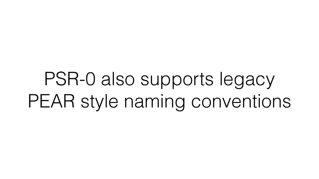 PSR-0 also supports legacy PEAR style naming co...