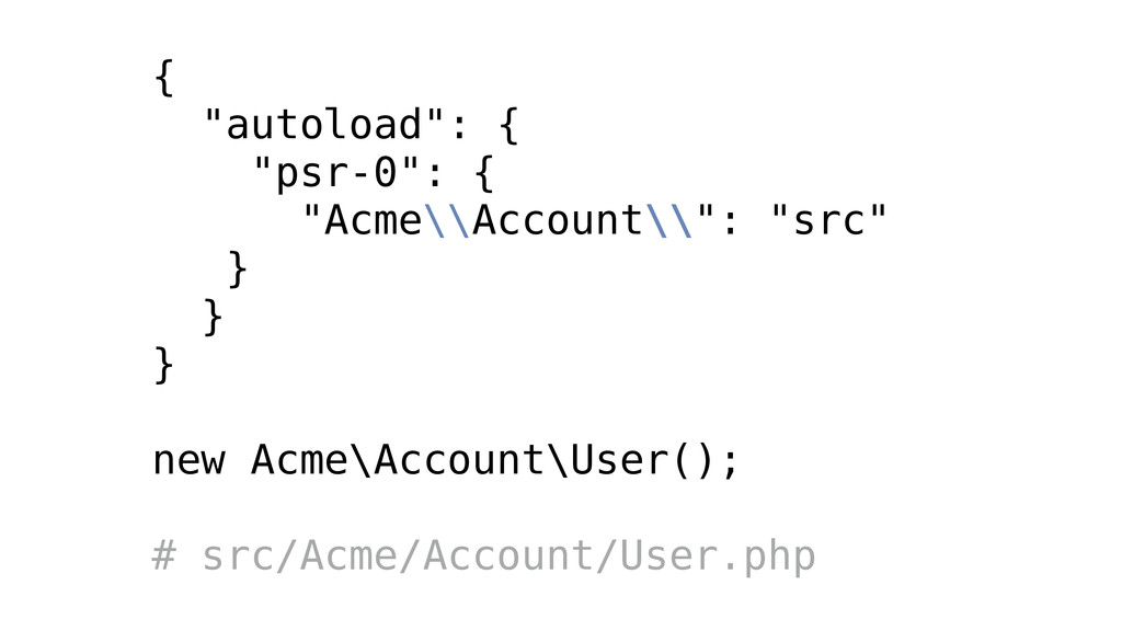 "{ ""autoload"": { ""psr-0"": { ""Acme\\Account\\"": ""..."