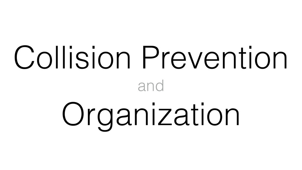 Collision Prevention and Organization