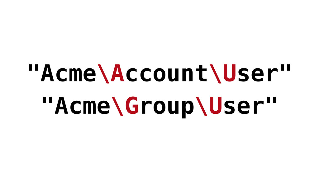 """Acme\Account\User"" ""Acme\Group\User"""