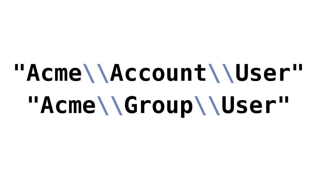 """Acme\\Account\\User"" ""Acme\\Group\\User"""