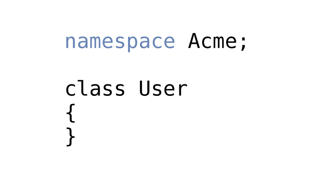 namespace Acme; class User { }