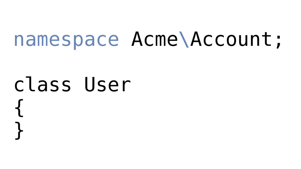 namespace Acme\Account; class User { }