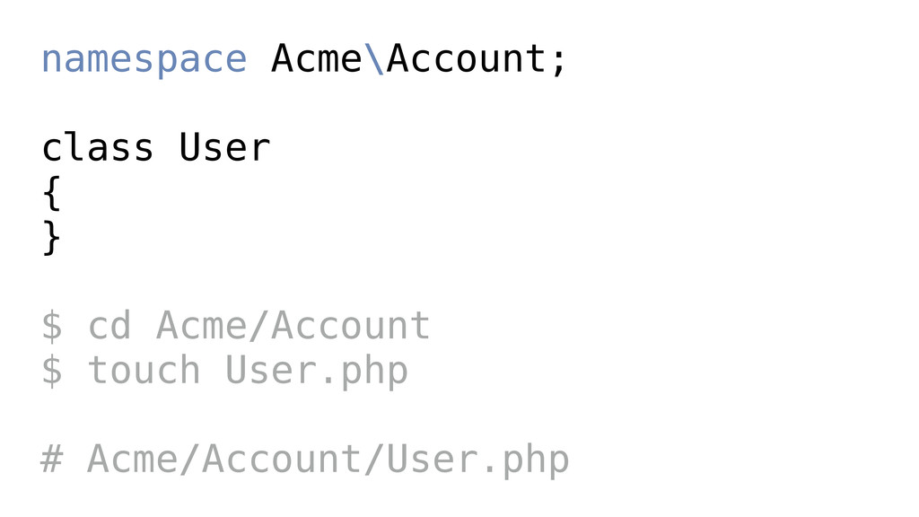 namespace Acme\Account; class User { } ! $ cd A...