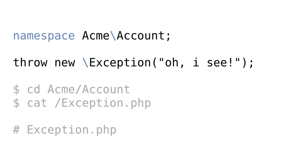 "namespace Acme\Account; throw new \Exception(""o..."