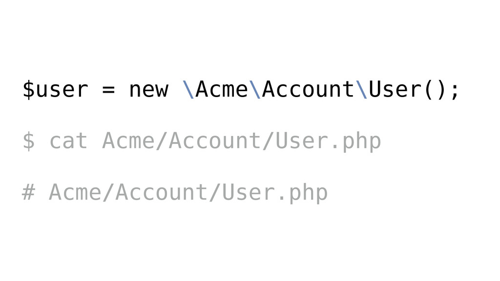 $user = new \Acme\Account\User(); ! $ cat Acme/...