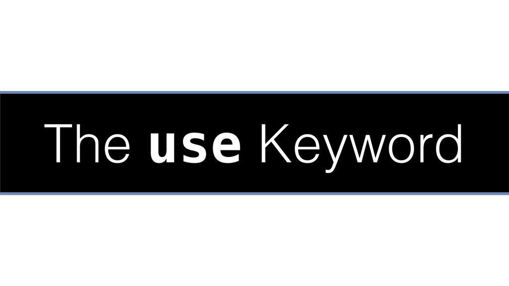 The use Keyword