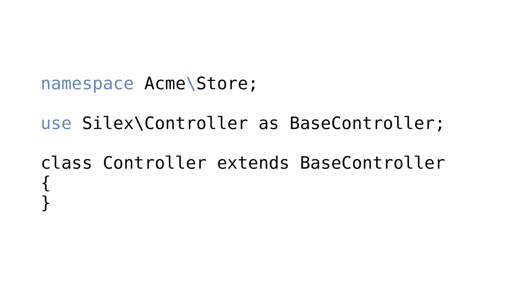 namespace Acme\Store; ! use Silex\Controller as...