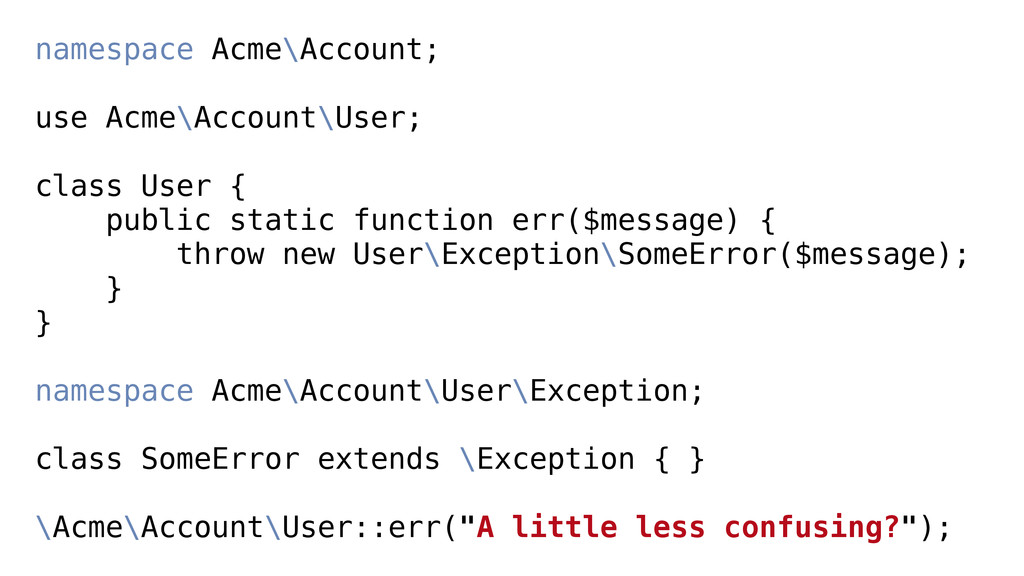 namespace Acme\Account; ! use Acme\Account\User...