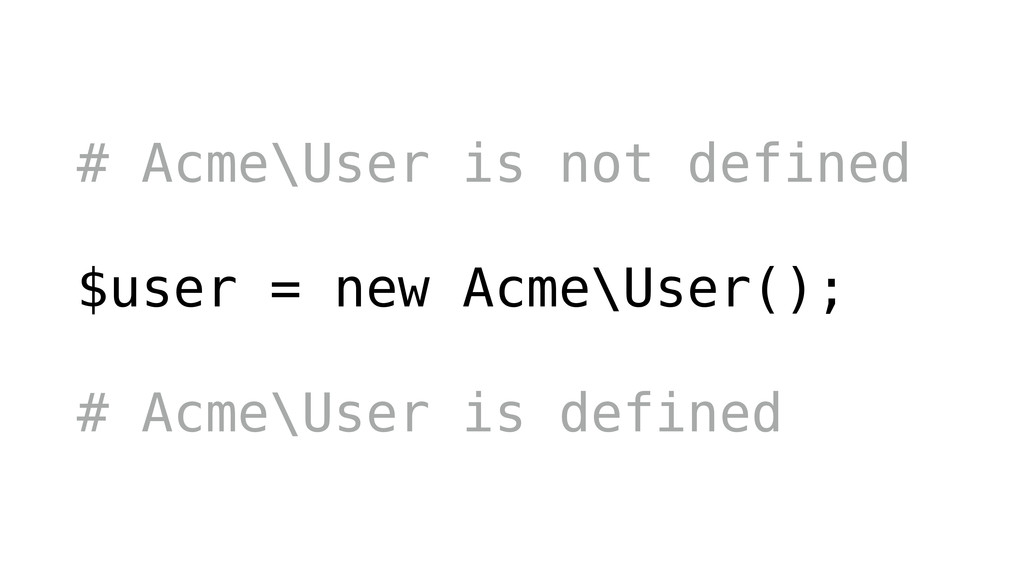 # Acme\User is not defined ! $user = new Acme\U...