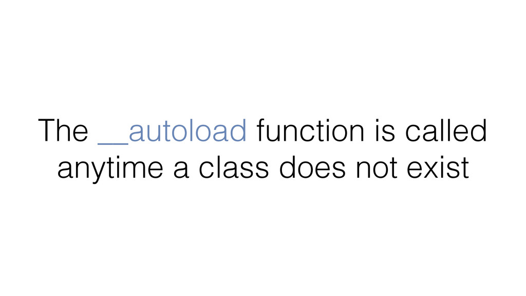 The __autoload function is called anytime a cla...