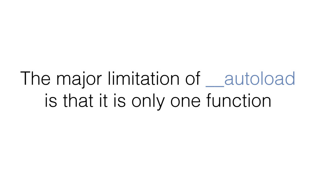 The major limitation of __autoload is that it i...