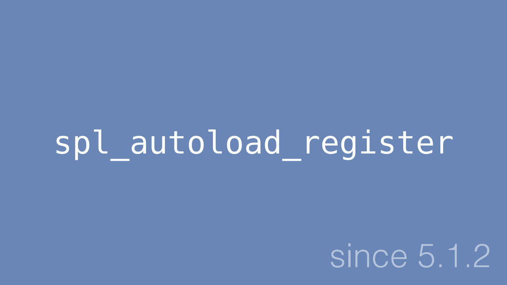 spl_autoload_register since 5.1.2