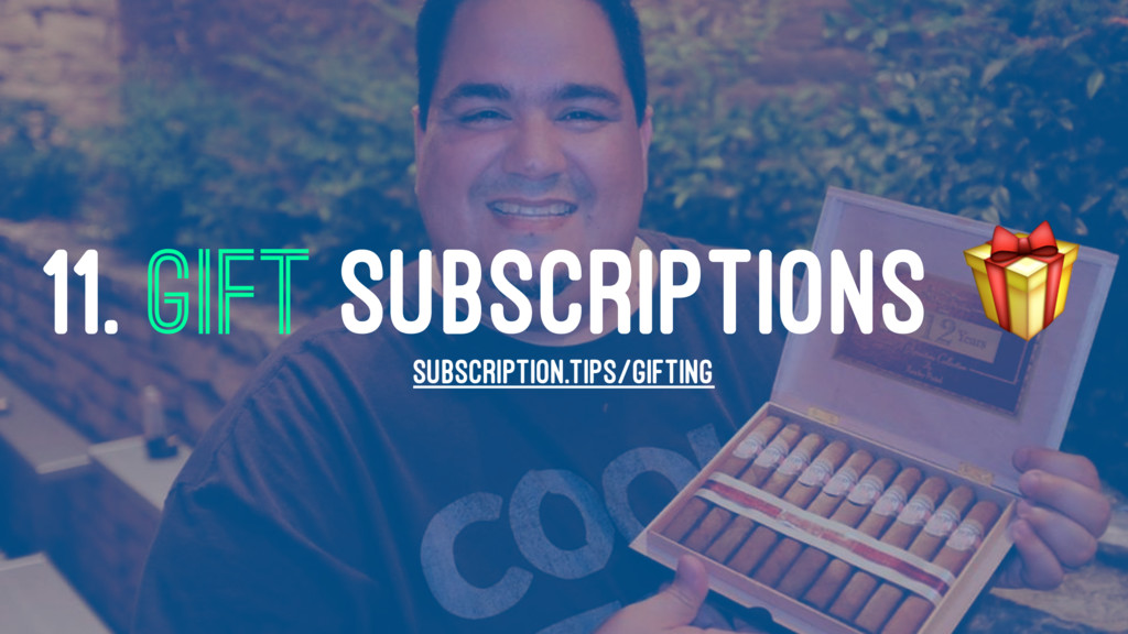 11. GIFT SUBSCRIPTIONS ! SUBSCRIPTION.TIPS/GIFT...