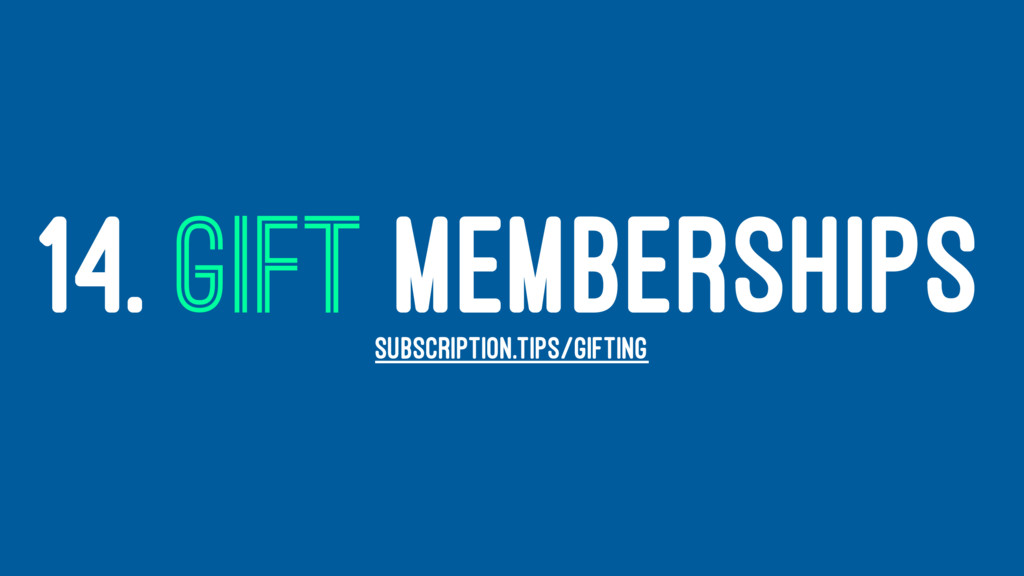 14. GIFT MEMBERSHIPS SUBSCRIPTION.TIPS/GIFTING