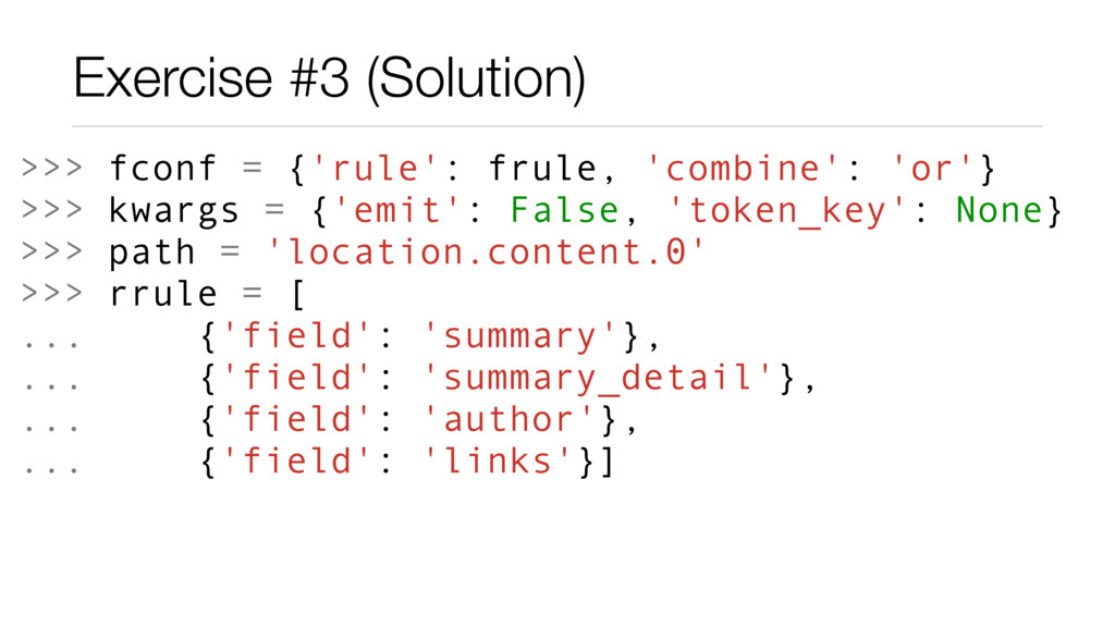 Exercise #3 (Solution) >>> fconf = {'rule': fru...