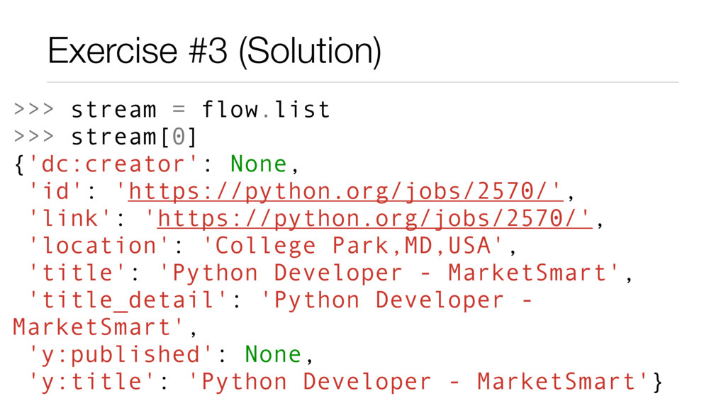 Exercise #3 (Solution) >>> stream = flow.list >...
