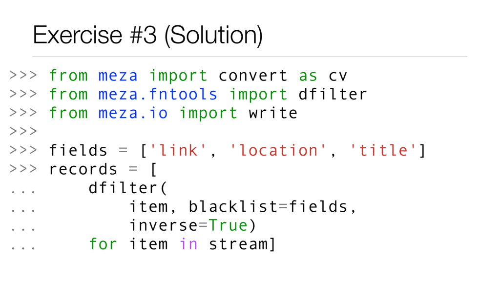 Exercise #3 (Solution) >>> from meza import con...