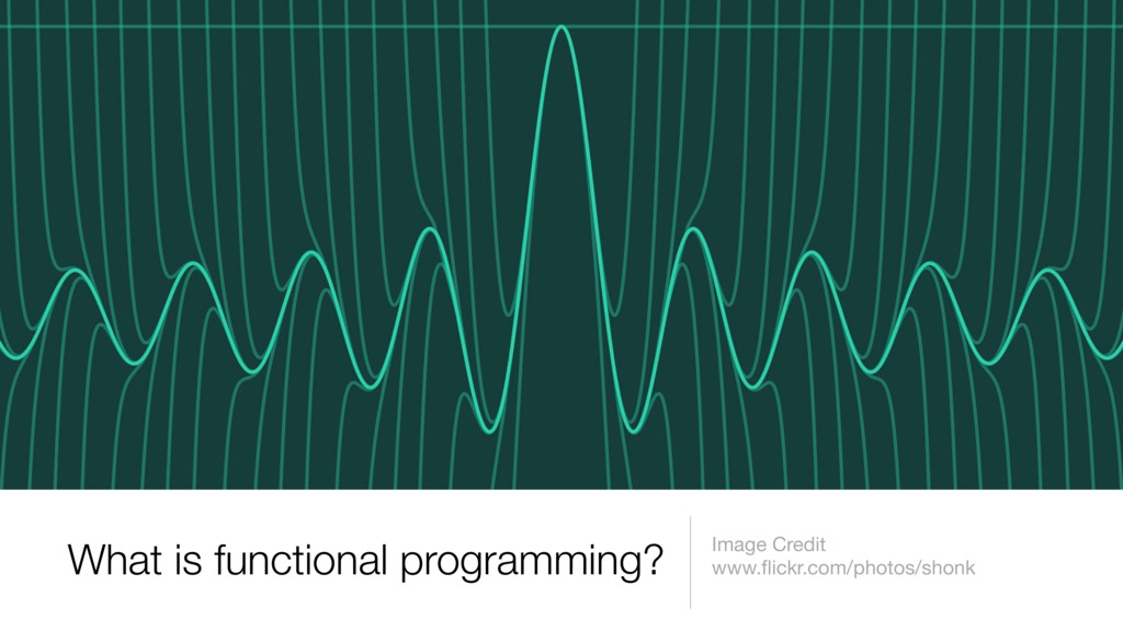 What is functional programming? Image Credit ww...