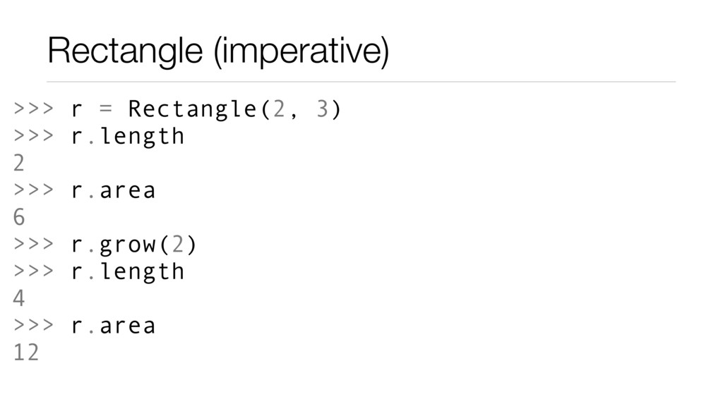 Rectangle (imperative) >>> r = Rectangle(2, 3) ...