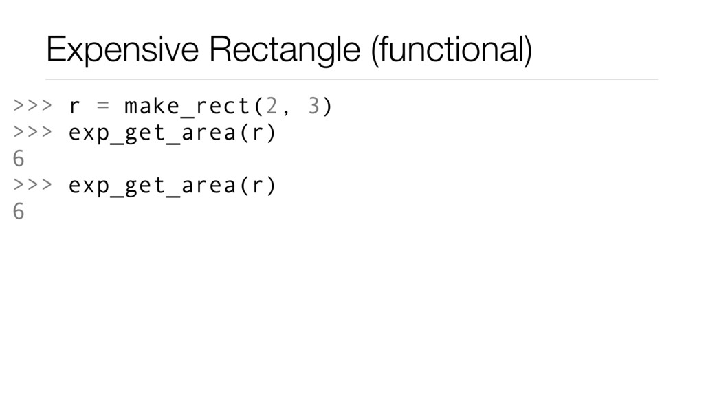 Expensive Rectangle (functional) >>> r = make_r...