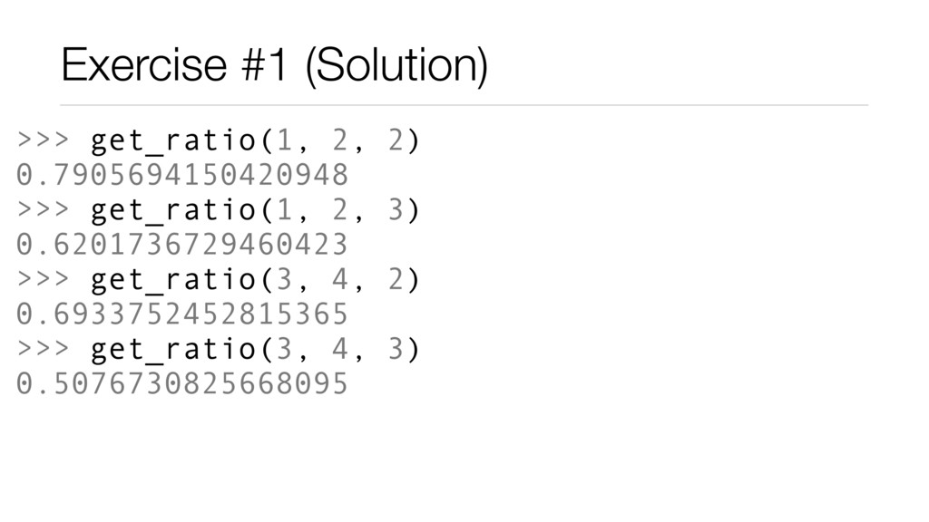 Exercise #1 (Solution) >>> get_ratio(1, 2, 2) 0...