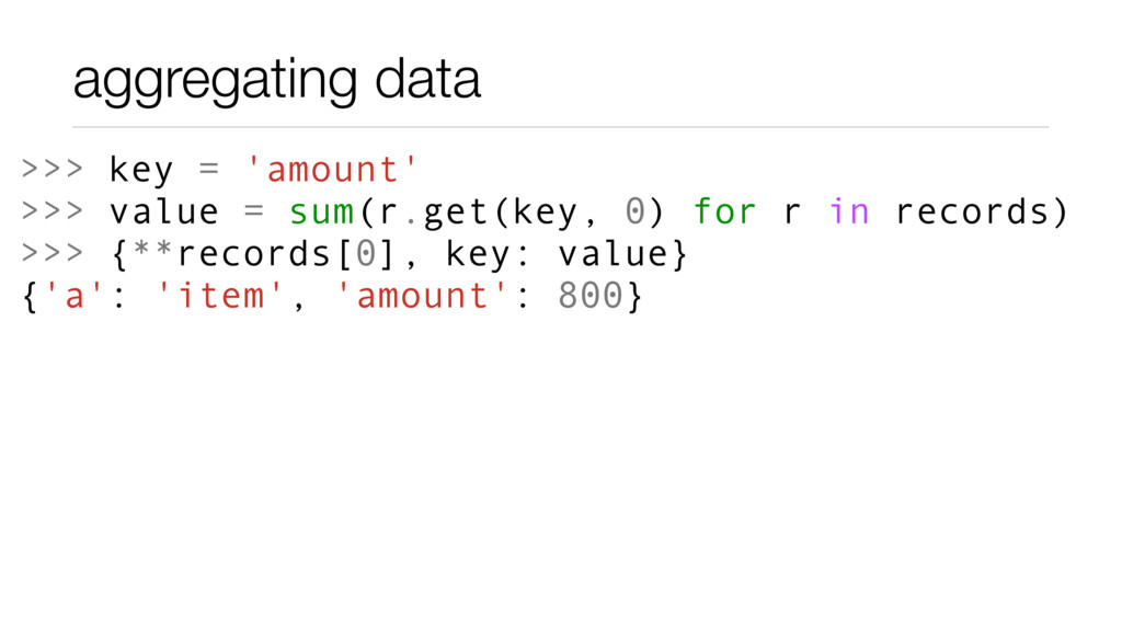 aggregating data >>> key = 'amount' >>> value =...