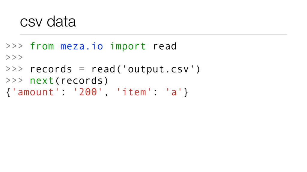 csv data >>> from meza.io import read >>> >>> r...