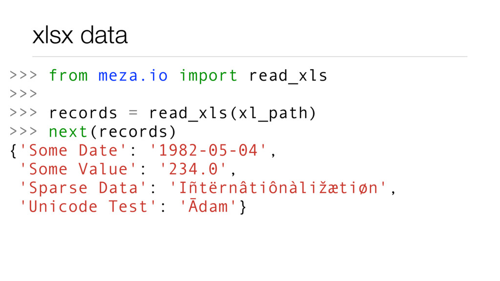 xlsx data >>> from meza.io import read_xls >>> ...
