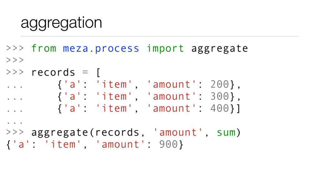 aggregation >>> from meza.process import aggreg...