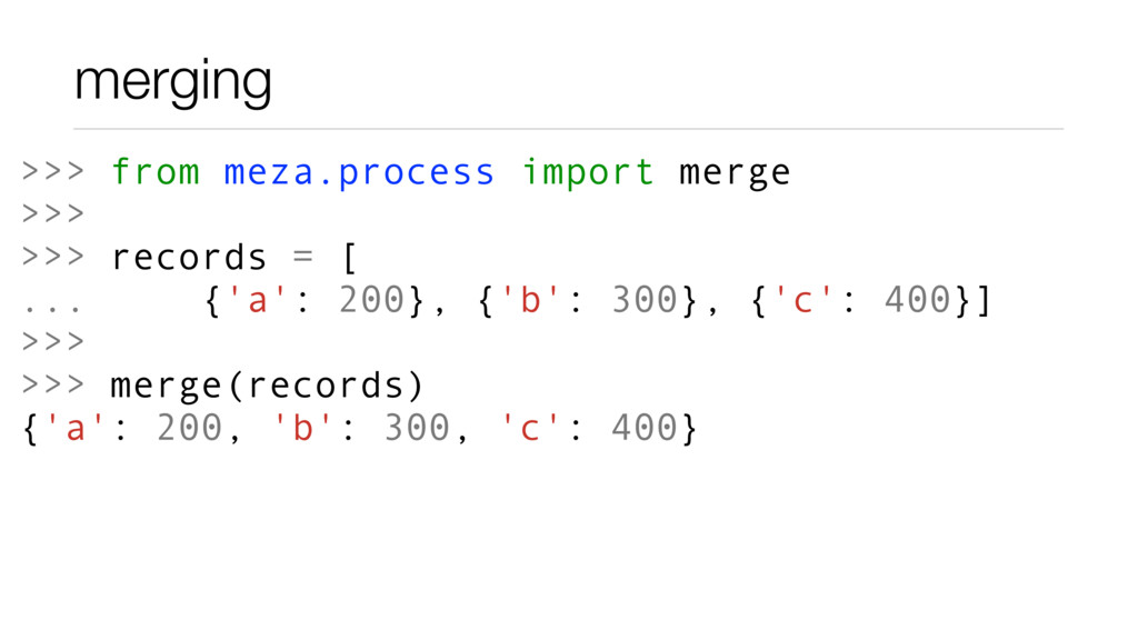 merging >>> from meza.process import merge >>> ...