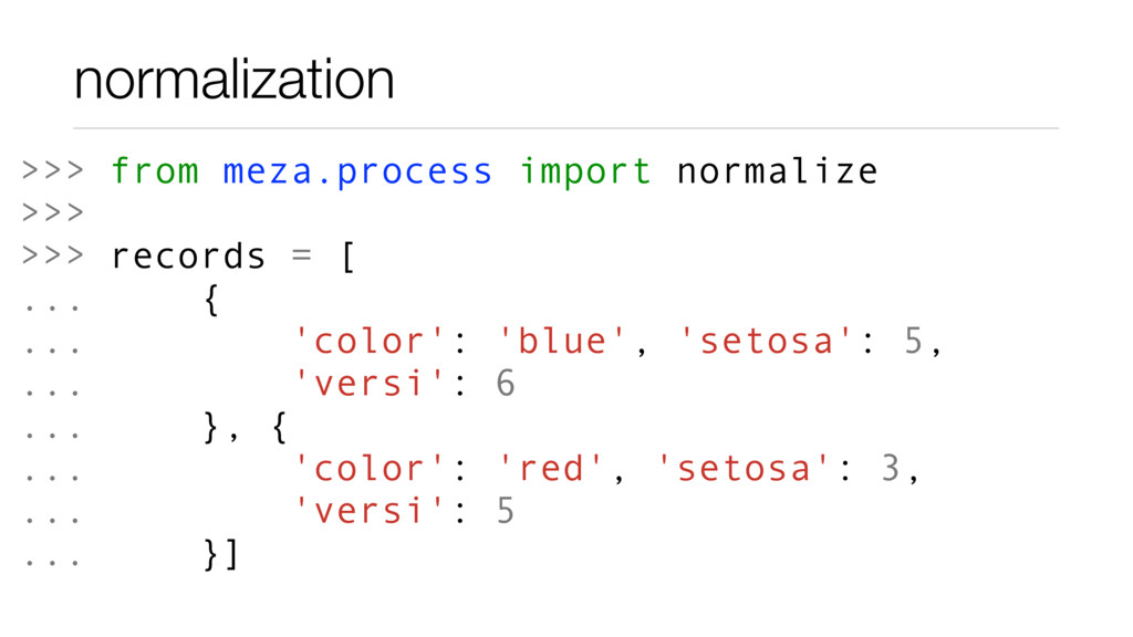 normalization >>> from meza.process import norm...