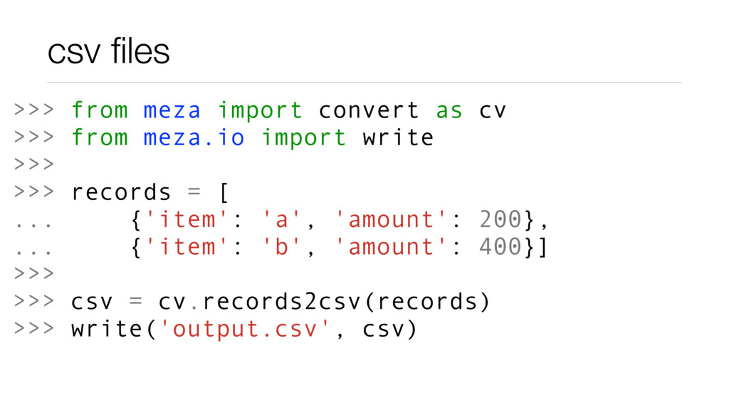 csv files >>> from meza import convert as cv >>>...
