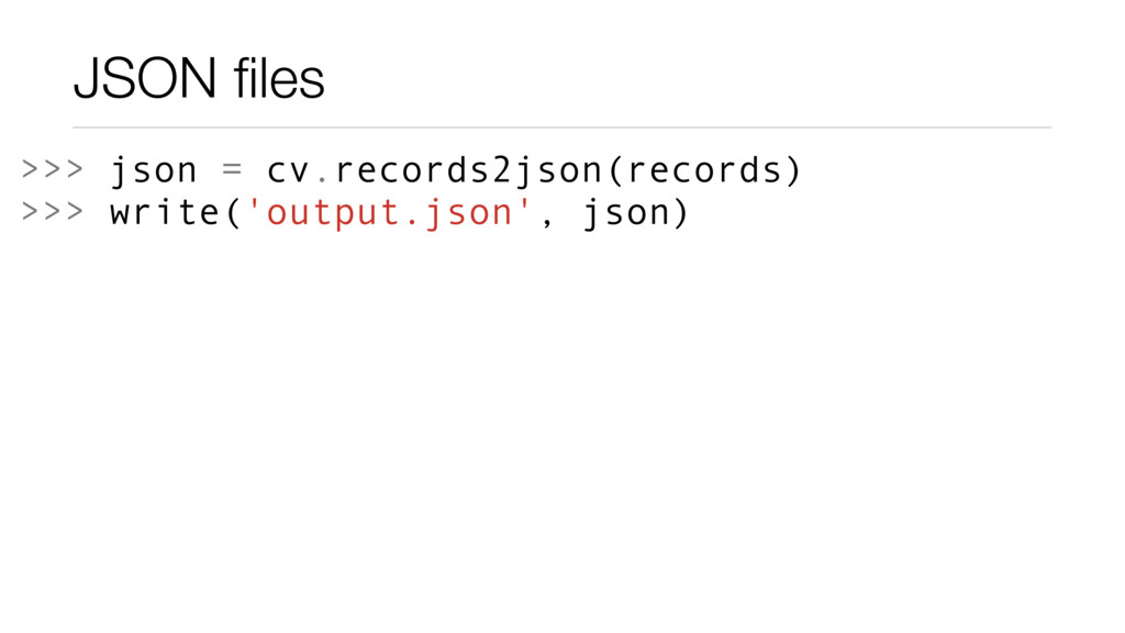 JSON files >>> json = cv.records2json(records) >...