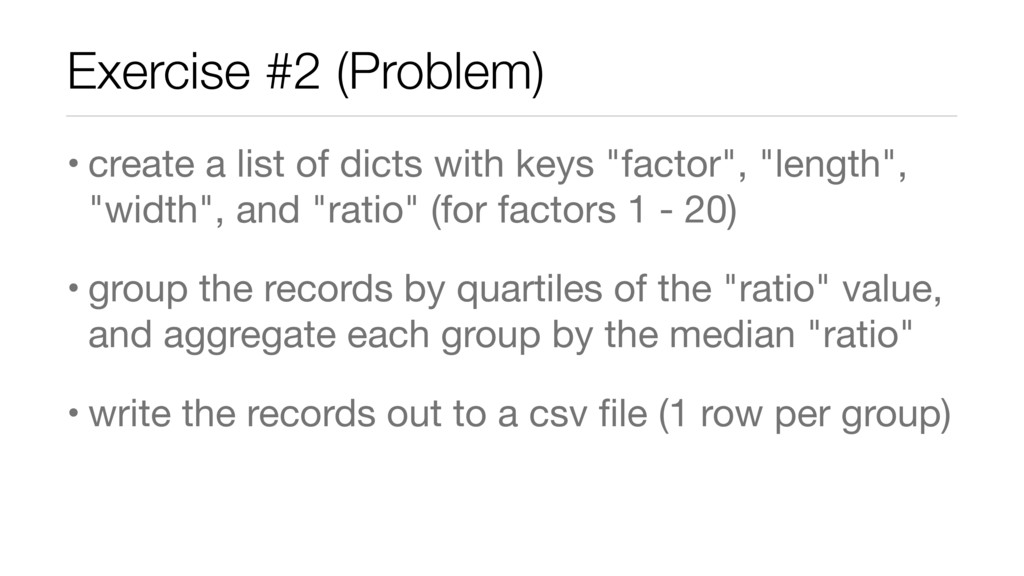 Exercise #2 (Problem) • create a list of dicts ...